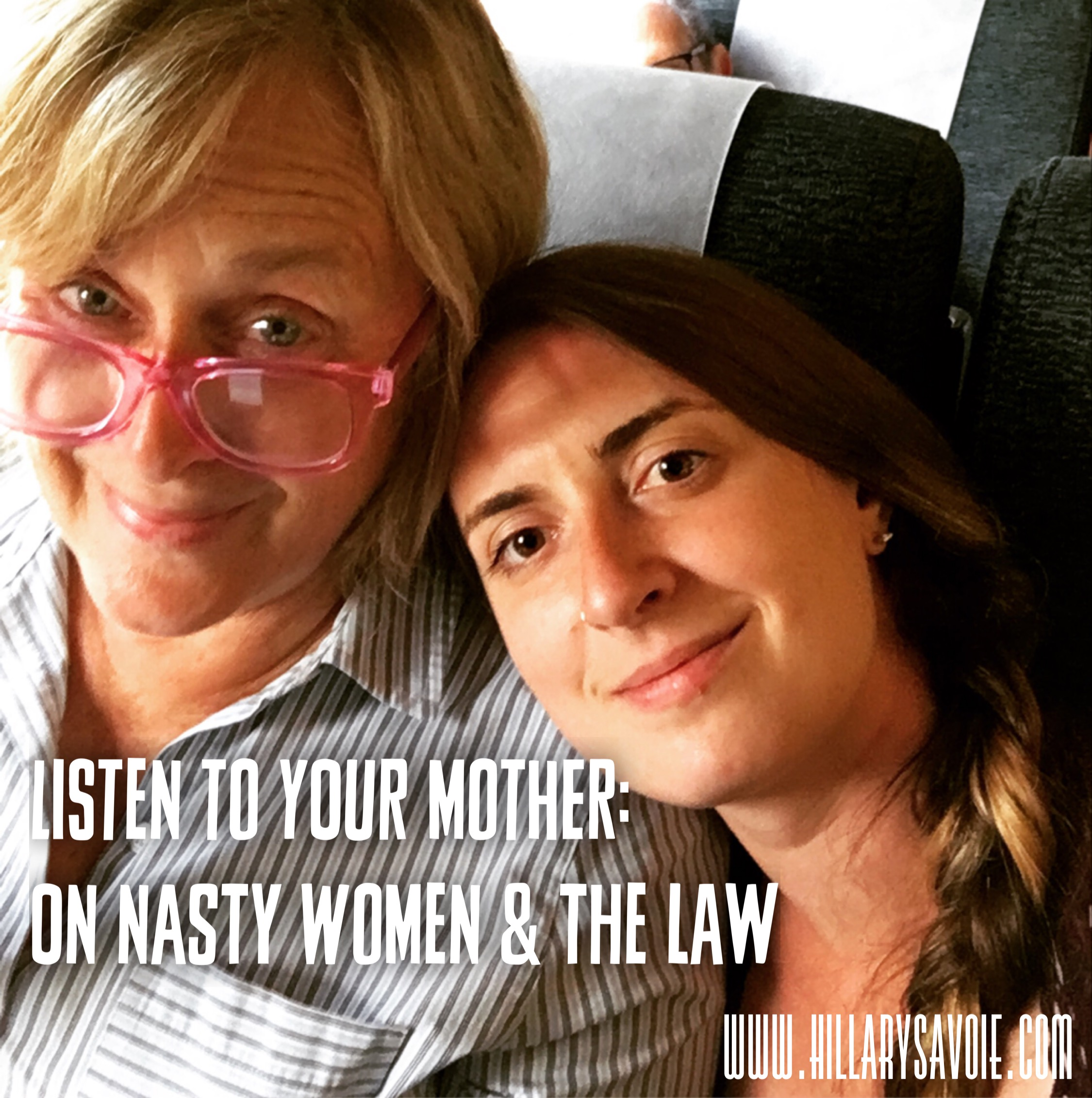 Listen to Your Mother: Nasty Women and the Law