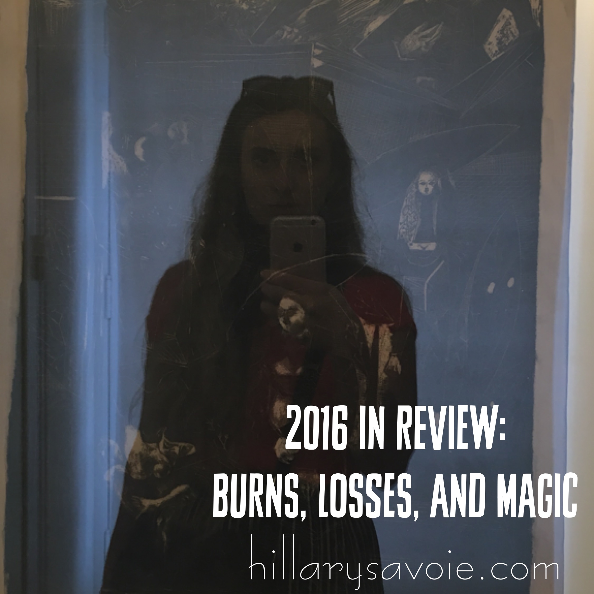 2016 In Review: Burns, Losses, and Magic
